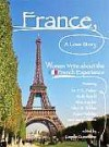 France, A Love Story: Women Write About the French Experience - Camille Cusumano, M.F.K. Fisher