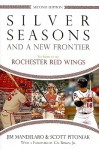 Silver Seasons and a New Frontier: The Story of the Rochester Red Wings - Jim Mandelaro, Scott Pitoniak