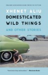 Domesticated Wild Things, and Other Stories (Prairie Schooner Book Prize in Fiction) - Xhenet Aliu
