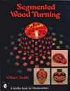 Segmented Wood Turning (Schiffer Book for Woodworkers) - William Smith
