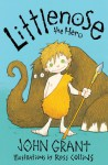 Littlenose the Hero - John Grant, Ross Collins