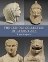 The Cesnola Collection of Cypriot Art: Stone Sculpture - Antoine Hermary, Joan R. Mertens