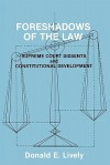 Foreshadows of the Law: Supreme Court Dissents and Constitutional Development - Donald E. Lively