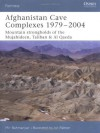 "Afghanistan Cave Complexes 1979-2004: ""Mountain strongholds of the Mujahideen, Taliban & Al Qaeda"" - Mir Bahmanyar, Ian Palmer"