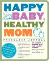 Happy Baby, Healthy Mom Pregnancy Journal: A week-to-week plan for having a healthy baby and feeling great through pregnancy and the postpartum experience - Robert A. Greene, Laurie Tarkan