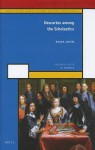 Descartes Among the Scholastics: Scientific and Learned Cultures and Their Institutions 1 - Roger Ariew