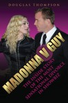 Madonna v Guy: The Inside Story of the Most Sensational Divorce in Showbiz - Douglas Thompson