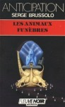 Les Animaux Funèbres (Les Animaux Funèbres, #1) - Serge Brussolo