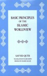 Basic Principles of the Islamic Worldview - سيد قطب, Hamid Algar, Rami David