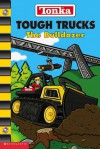 Tough Trucks: The Bulldozer - Nancy Parent, Bill Alger, Dave Desforges