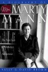 A Biography of Mrs. Marty Mann: The First Lady of Alcoholics Anonymous - Sally Brown, David R. Brown