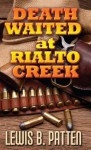 Death Waited at Rialto Creek - Lewis B. Patten