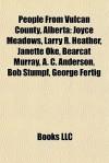 People From Vulcan County, Alberta: Joyce Meadows, Larry R. Heather, Janette Oke, Bearcat Murray, A. C. Anderson, Bob Stumpf, George Fertig - Books LLC