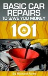 Autos 101: Basic Car Repairs to Save You Money - Richard Rowe