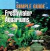 The Simple Guide to Freshwater Aquariums - David E. Boruchowitz