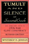 Tumult and Silence at Second Creek: An Inquiry Into a Civil War Slave Conspiracy - Winthrop D. Jordan