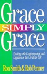 Grace Simply Grace: Dealing with Condemnation and Legalism in the Christian Life - Ron Smith, Rob Penner