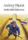 Kroniki Jakuba Wędrowycza - Andrzej Pilipiuk