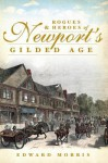 Rogues and Heroes of Newport's Gilded Age - Edward Morris