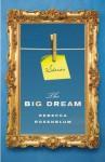 The Big Dream - Rebecca Rosenblum