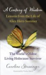 A Century of Wisdom: Lessons from the Life of Alice Herz-Sommer - Caroline Stoessinger