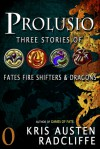 Prolusio: Three Stories of Fates Fire Shifters & Dragons - Kris Austen Radcliffe