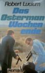 Das Ostermann Wochenende - Robert Ludlum