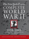 The New York Times Complete World War 2: All the Coverage from the Battlefields and the Home Front - The New York Times, Richard Overy, Tom Brokaw