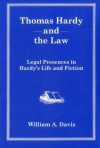 Thomas Hardy and the Law: Legal Presences in Hardy's Life and Fiction - William A. Davis, Jeffrey Browitt