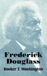 Frederick Douglass - Booker T. Washington