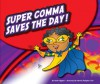 Super Comma Saves the Day! - Nadia Higgins, Mernie Gallagher-Cole