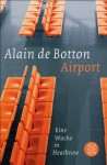 Airport: Eine Woche in Heathrow (German Edition) - Alain Botton, Bernhard Robben