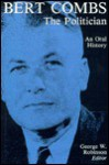 Bert Combs The Politician: An Oral History - George Robinson