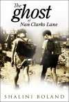 The Ghost of Nan Clarks Lane - Shalini Boland