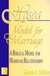 Hosea Model for Marriage: A Biblical Model for Marriage Relationships - Glenn I. Miller