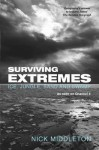 Surviving Extremes: Ice, Jungle and Swamp - Nick Middleton