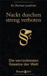 Nackt Duschen Streng Verboten: Die Verrücktesten Gesetze Der Welt - Roman Leuthner