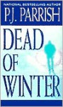 Dead Of Winter - P.J. Parrish