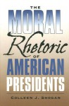 The Moral Rhetoric of American Presidents - Colleen J. Shogan