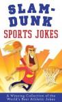 Slam-Dunk Sports Jokes: A Winning Collection of the World's Best Athletic Jokes - Paul M. Miller