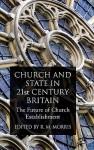 Church and State in 21st Century Britain: The Future of Church Establishment - Robert Morris