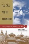 I'll Call You in Kathmandu: The Elizabeth Hawley Story - Bernadette McDonald, Edmund Hillary