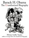 Barack H. Obama: The Unauthorized Biography - Webster Griffin Tarpley