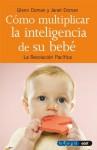 COMO MULTIPLICAR LA INTELIGENCIA DE SU BEBÉ (Tu hijo y tú) (Spanish Edition) - Glenn Doman, Janet Doman, Alejandro Pareja Rodríguez