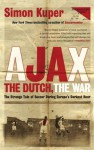 Ajax, the Dutch, the War: The Strange Tale of Soccer During Europe's Darkest Hour - Simon Kuper
