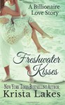 Freshwater Kisses: A Billionaire Love Story - Krista Lakes, Mel Finefrock