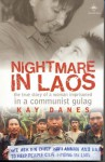 Nightmare In Laos: The True Story Of A Woman Imprisoned In A Communist Gulag - Kay Danes
