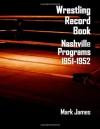 Wrestling Record Book: Nashville Programs 1951-1952 - Mark James