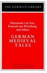 German Medieval Tales: Hartmann von Aue, Konrad von Wurzburg, and others - Anonymous, Francis G. Gentry, Hartmann von Aue, Heinrich der Glîchezaere, Konrad von Würzburg, Wernher der Gartenaere
