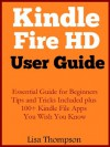 Kindle Fire HD User Guide: Beginners to Experts in 2 Hours - Lisa Thompson, Joy Rodulfo